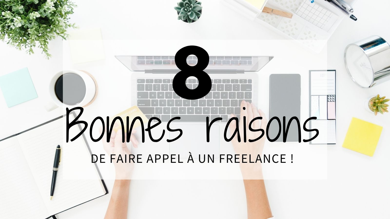 You are currently viewing 8 bonnes raisons de faire appel à un Freelance !