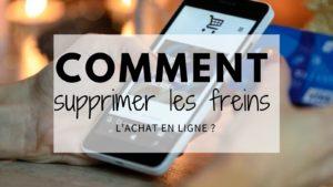 Read more about the article Comment supprimer les freins à l'achat en ligne ?